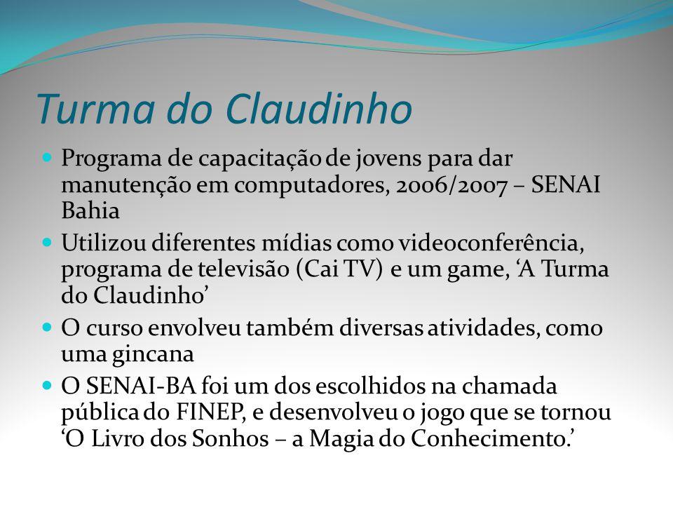 Turma do Claudinho Programa de capacitação de jovens para dar manutenção em computadores, 2006/2007 – SENAI Bahia Utilizou diferentes mídias como vide
