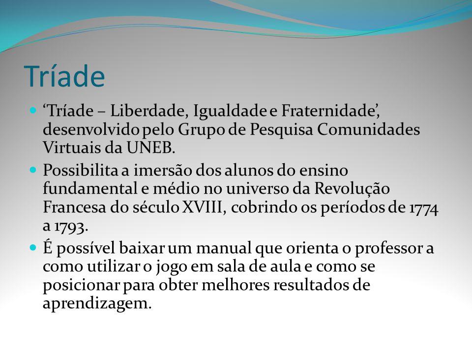Tríade Tríade – Liberdade, Igualdade e Fraternidade, desenvolvido pelo Grupo de Pesquisa Comunidades Virtuais da UNEB. Possibilita a imersão dos aluno