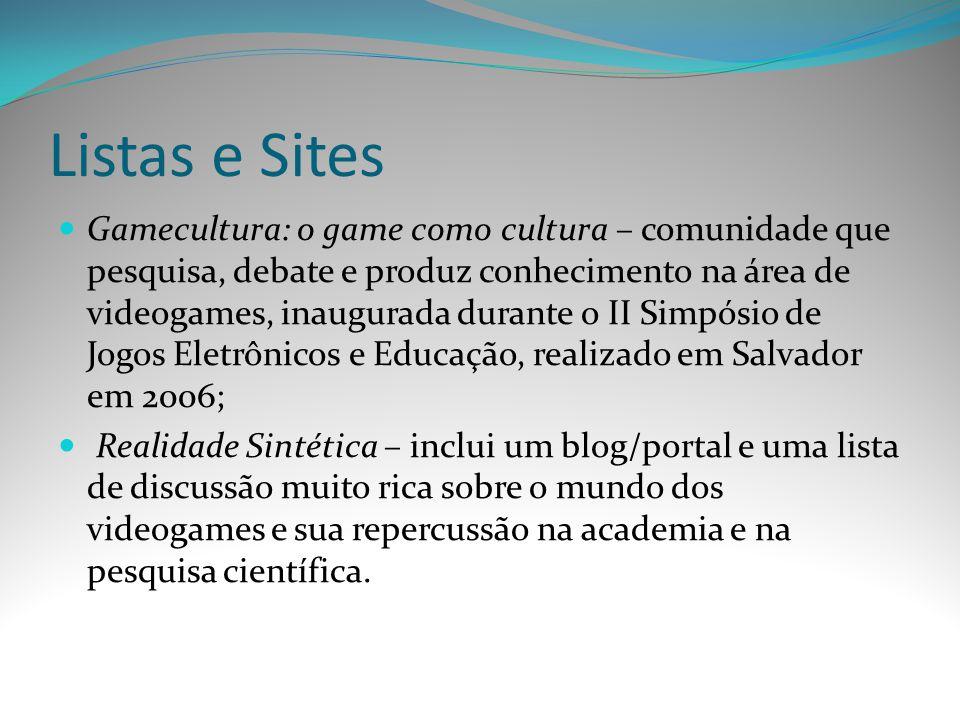 Listas e Sites Gamecultura: o game como cultura – comunidade que pesquisa, debate e produz conhecimento na área de videogames, inaugurada durante o II