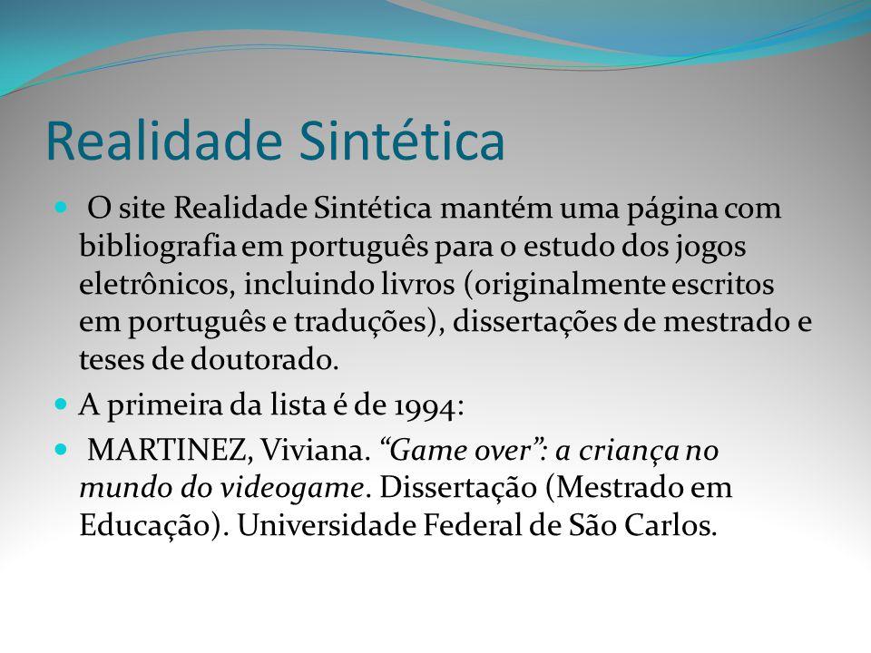 Realidade Sintética O site Realidade Sintética mantém uma página com bibliografia em português para o estudo dos jogos eletrônicos, incluindo livros (