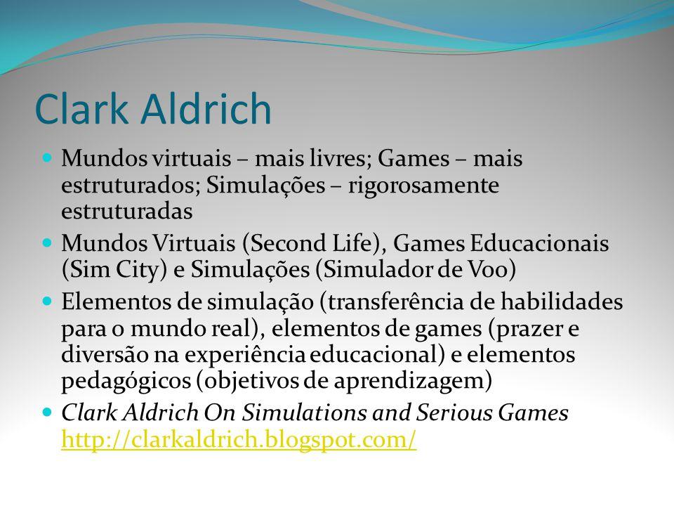Mundos virtuais – mais livres; Games – mais estruturados; Simulações – rigorosamente estruturadas Mundos Virtuais (Second Life), Games Educacionais (S