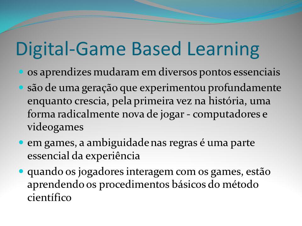 Digital-Game Based Learning os aprendizes mudaram em diversos pontos essenciais são de uma geração que experimentou profundamente enquanto crescia, pe