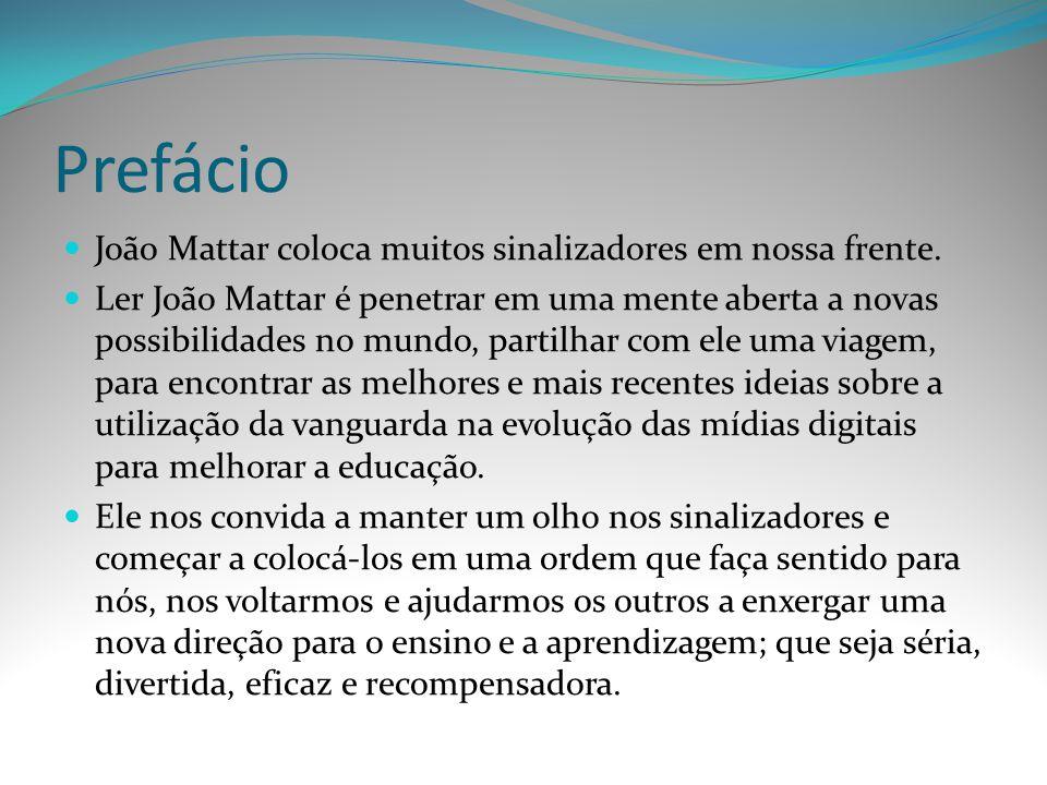 Prefácio João Mattar coloca muitos sinalizadores em nossa frente. Ler João Mattar é penetrar em uma mente aberta a novas possibilidades no mundo, part
