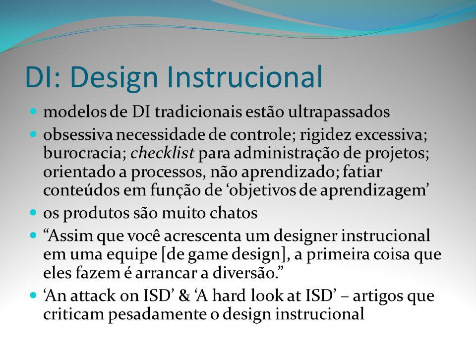 DI: Design Instrucional modelos de DI tradicionais estão ultrapassados obsessiva necessidade de controle; rigidez excessiva; burocracia; checklist par