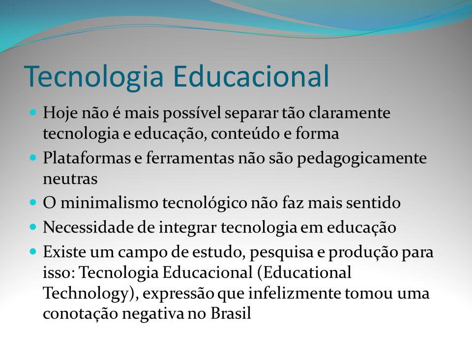 Tecnologia Educacional Hoje não é mais possível separar tão claramente tecnologia e educação, conteúdo e forma Plataformas e ferramentas não são pedag
