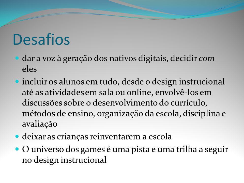Desafios dar a voz à geração dos nativos digitais, decidir com eles incluir os alunos em tudo, desde o design instrucional até as atividades em sala o