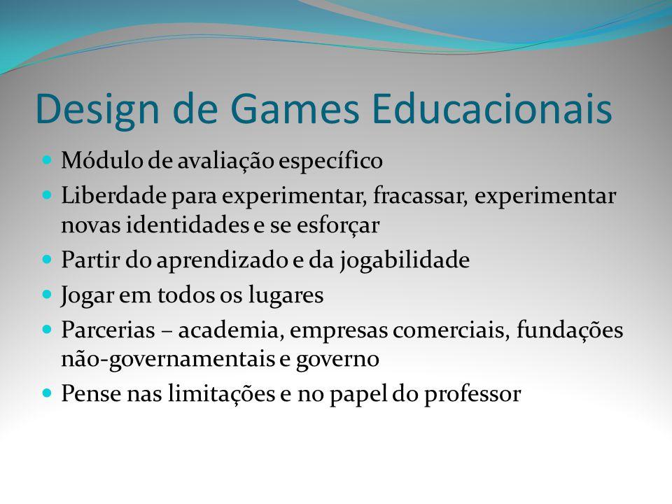 Design de Games Educacionais Módulo de avaliação específico Liberdade para experimentar, fracassar, experimentar novas identidades e se esforçar Parti