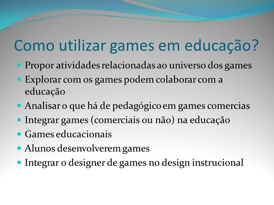 Como utilizar games em educação? Propor atividades relacionadas ao universo dos games Explorar com os games podem colaborar com a educação Analisar o
