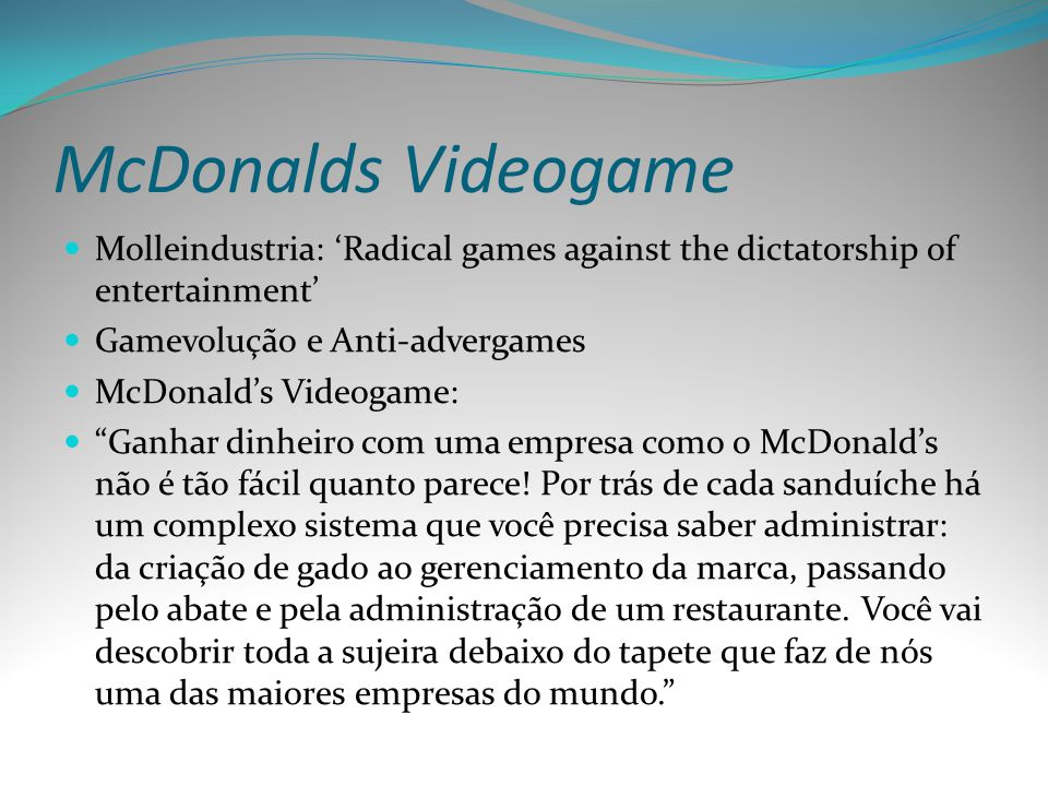 McDonalds Videogame Molleindustria: Radical games against the dictatorship of entertainment Gamevolução e Anti-advergames McDonalds Videogame: Ganhar