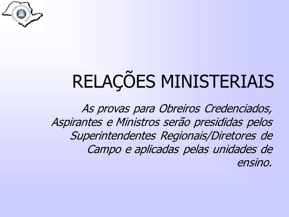 RELAÇÕES MINISTERIAIS As provas para Obreiros Credenciados, Aspirantes e Ministros serão presididas pelos Superintendentes Regionais/Diretores de Camp