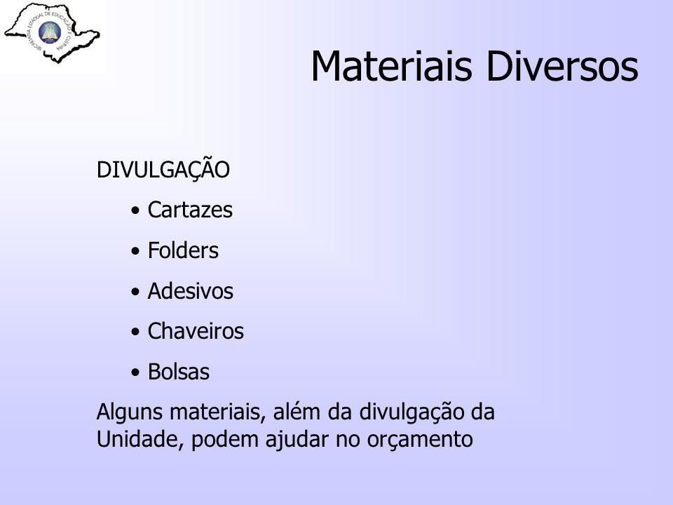 Materiais Diversos DIVULGAÇÃO Cartazes Folders Adesivos Chaveiros Bolsas Alguns materiais, além da divulgação da Unidade, podem ajudar no orçamento