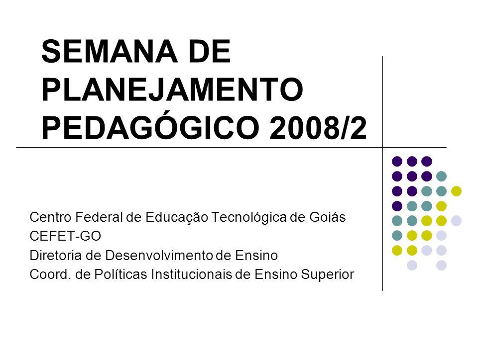 SEMANA DE PLANEJAMENTO PEDAGÓGICO 2008/2 Centro Federal de Educação Tecnológica de Goiás CEFET-GO Diretoria de Desenvolvimento de Ensino Coord.