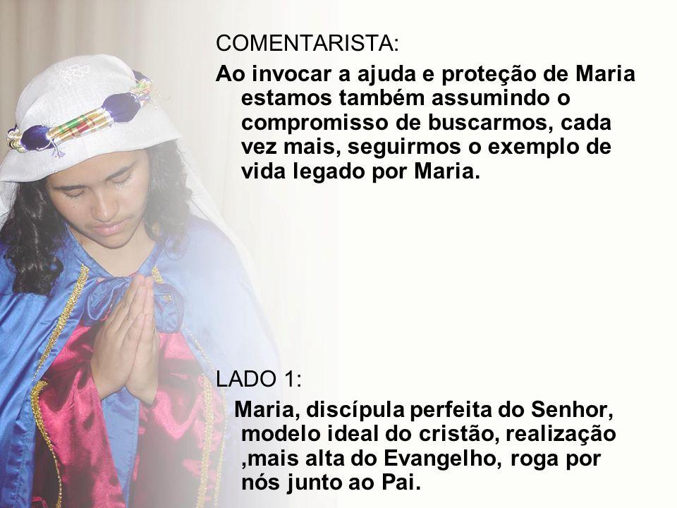 COMENTARISTA: Ao invocar a ajuda e proteção de Maria estamos também assumindo o compromisso de buscarmos, cada vez mais, seguirmos o exemplo de vida l
