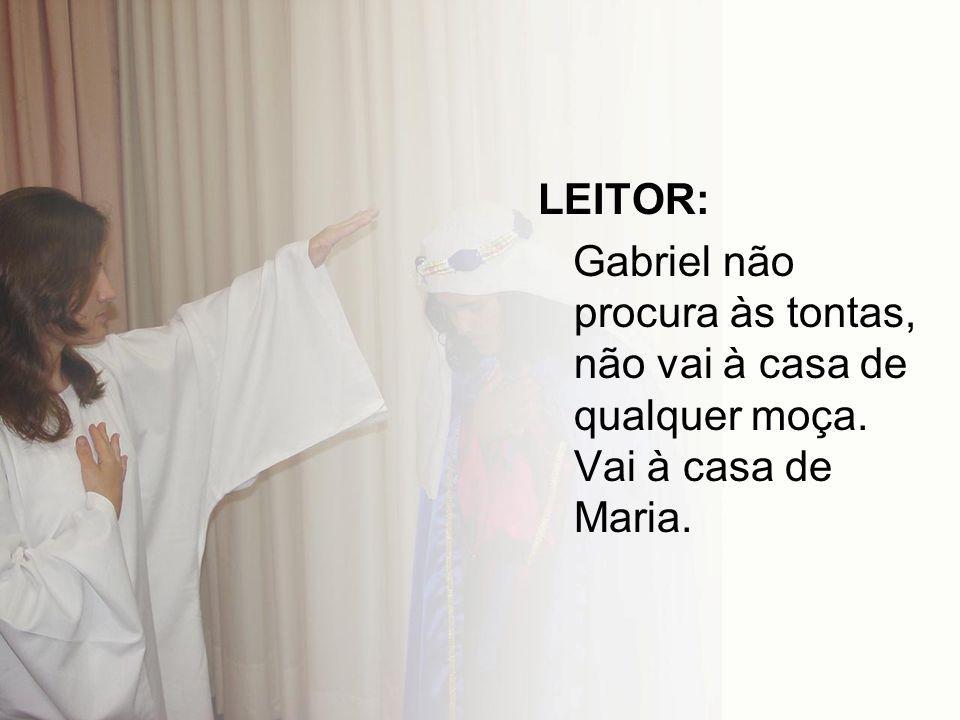 LEITOR: Gabriel não procura às tontas, não vai à casa de qualquer moça. Vai à casa de Maria.