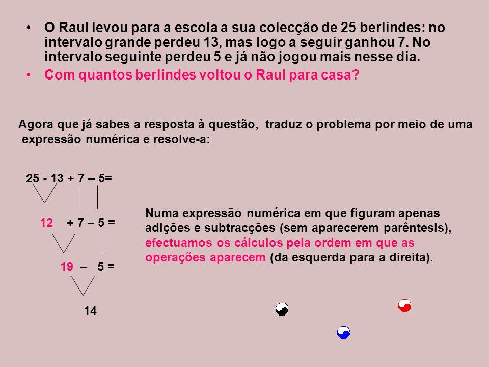 O Raul levou para a escola a sua colecção de 25 berlindes: no intervalo grande perdeu 13, mas logo a seguir ganhou 7.