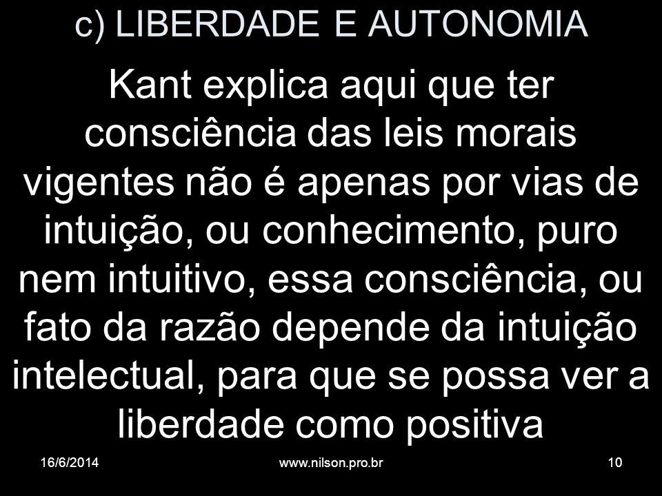 c) LIBERDADE E AUTONOMIA Kant explica aqui que ter consciência das leis morais vigentes não é apenas por vias de intuição, ou conhecimento, puro nem i
