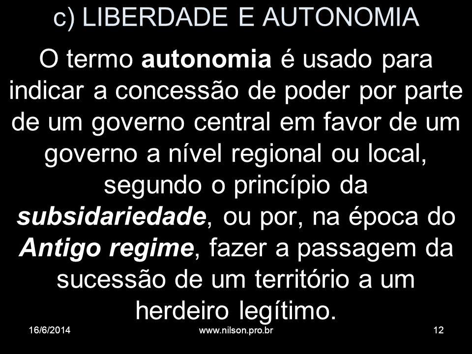 c) LIBERDADE E AUTONOMIA O termo autonomia é usado para indicar a concessão de poder por parte de um governo central em favor de um governo a nível re