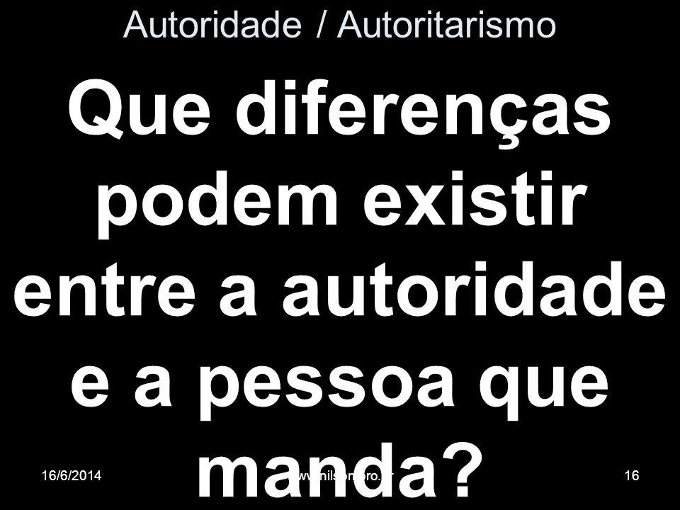 Autoridade / Autoritarismo Que diferenças podem existir entre a autoridade e a pessoa que manda? 16/6/201416www.nilson.pro.br