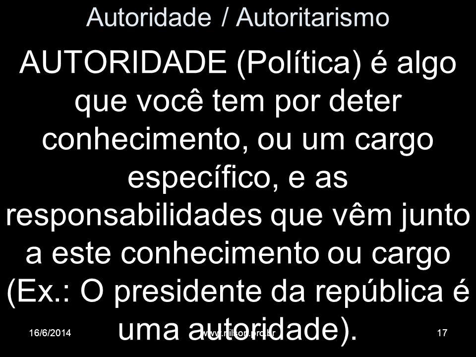 Autoridade / Autoritarismo AUTORIDADE (Política) é algo que você tem por deter conhecimento, ou um cargo específico, e as responsabilidades que vêm ju