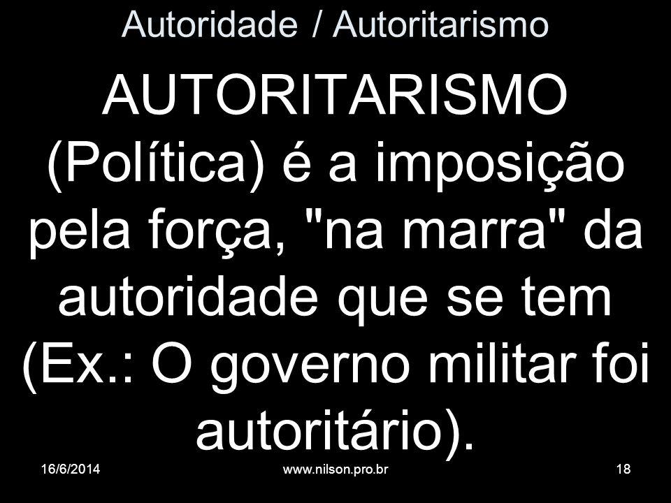 Autoridade / Autoritarismo AUTORITARISMO (Política) é a imposição pela força,