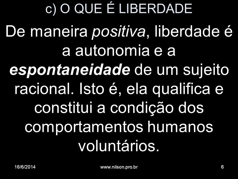 c) O QUE É LIBERDADE De maneira positiva, liberdade é a autonomia e a espontaneidade de um sujeito racional. Isto é, ela qualifica e constitui a condi