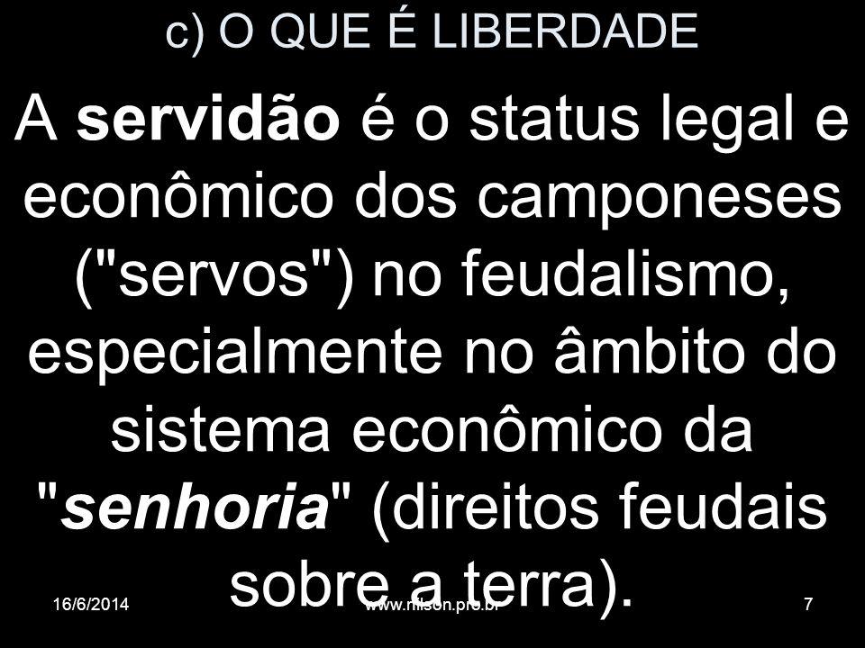 c) O QUE É LIBERDADE A servidão é o status legal e econômico dos camponeses (