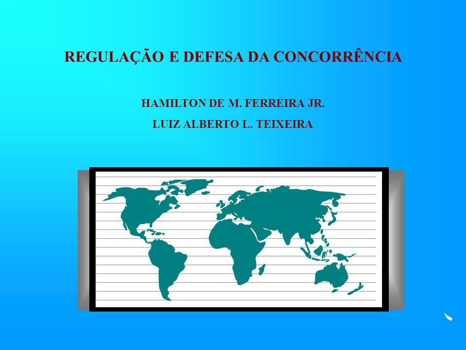 REGULAÇÃO E DEFESA DA CONCORRÊNCIA HAMILTON DE M. FERREIRA JR. LUIZ ALBERTO L. TEIXEIRA