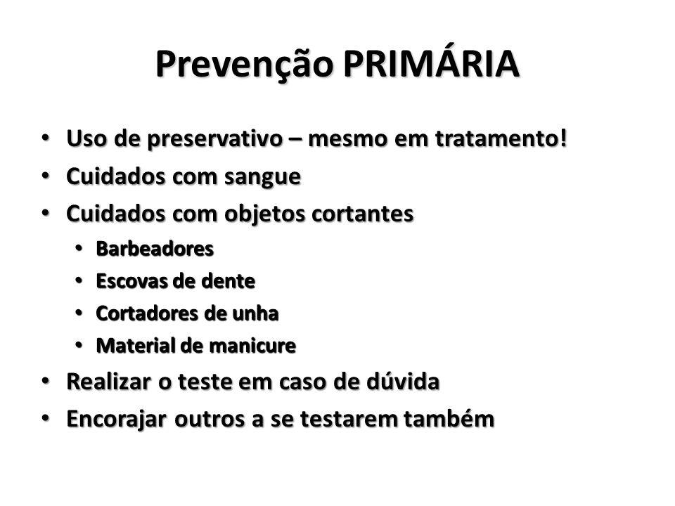 Prevenção PRIMÁRIA Uso de preservativo – mesmo em tratamento.