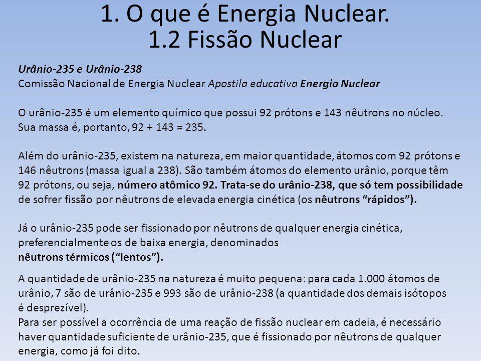 Urânio-235 e Urânio-238 Comissão Nacional de Energia Nuclear Apostila educativa Energia Nuclear O urânio-235 é um elemento químico que possui 92 próto