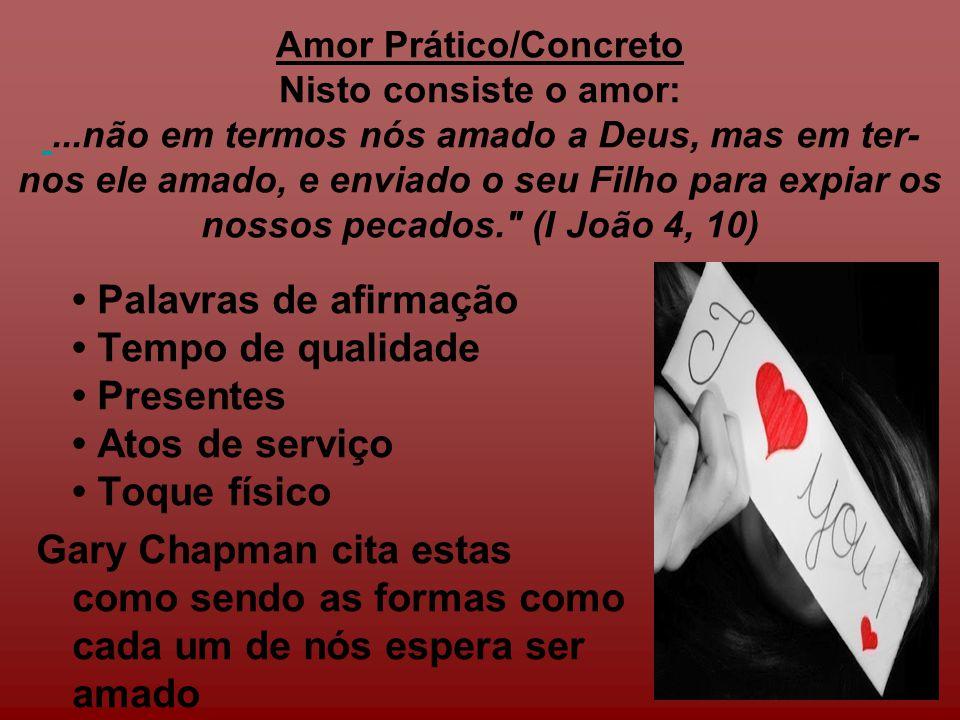 Amor Prático/Concreto Nisto consiste o amor:...não em termos nós amado a Deus, mas em ter- nos ele amado, e enviado o seu Filho para expiar os nossos
