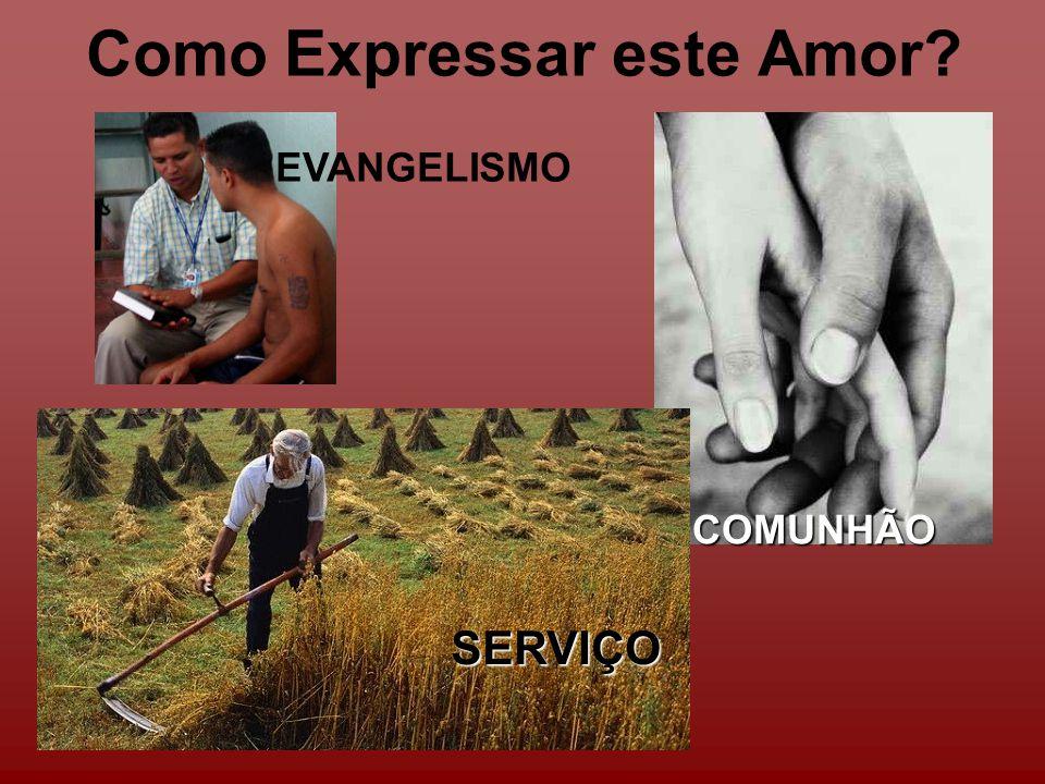 Como Expressar este Amor?COMUNHÃO SERVIÇO EVANGELISMO