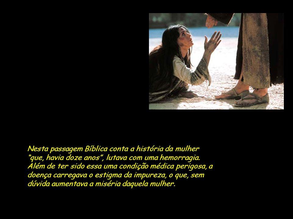 Nesta passagem Bíblica conta a história da mulher que, havia doze anos, lutava com uma hemorragia.
