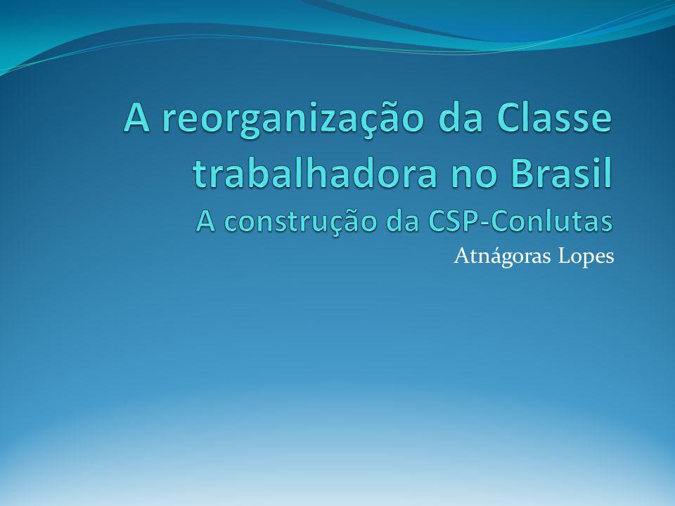 . Estamos diante de um novo ciclo histórico de reorganização do movimento operário brasileiro aberto com chegada do PT ao governo central.