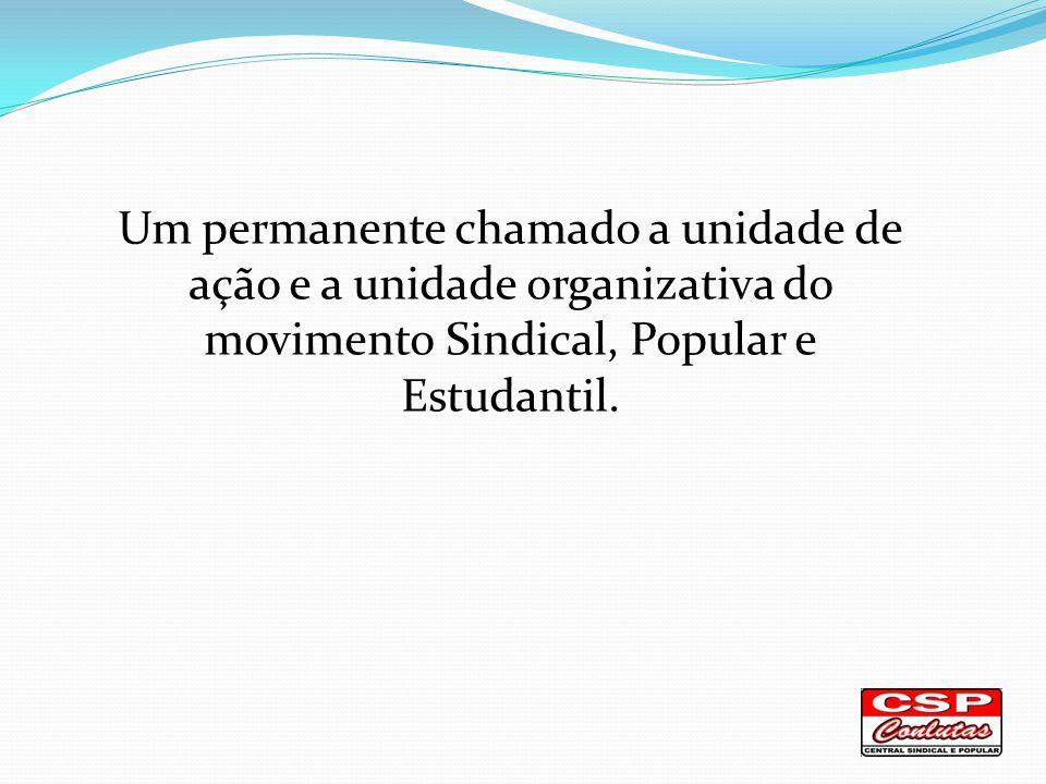 Um permanente chamado a unidade de ação e a unidade organizativa do movimento Sindical, Popular e Estudantil.