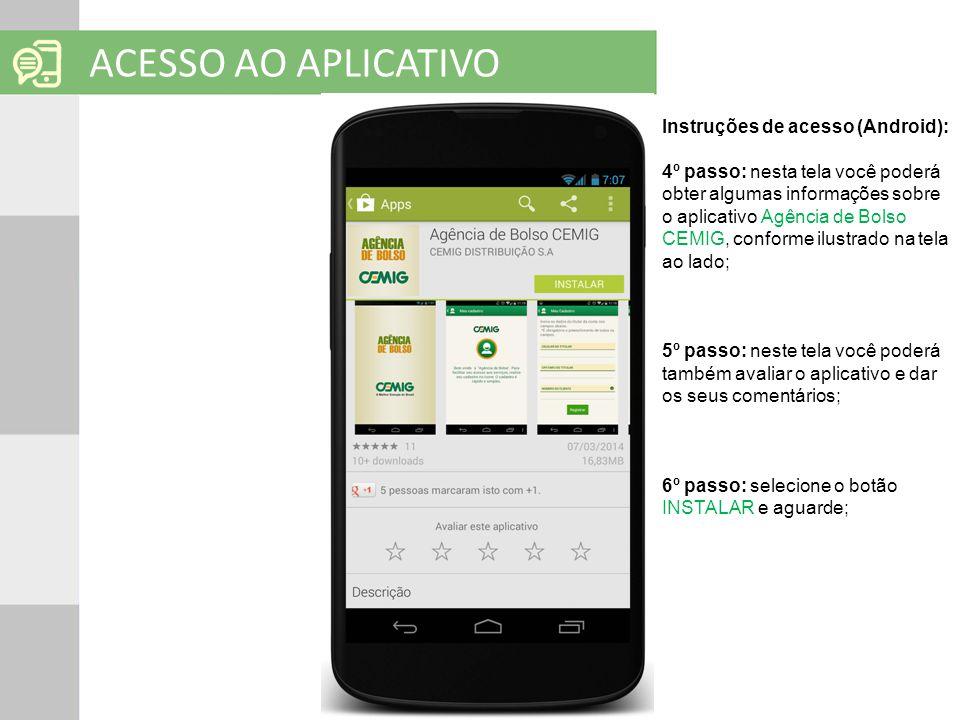 SOLUÇÕES EM MOBILIDADE Clique para editar o título mestre ACESSO AO APLICATIVO Instruções de acesso (Android): 4º passo: nesta tela você poderá obter