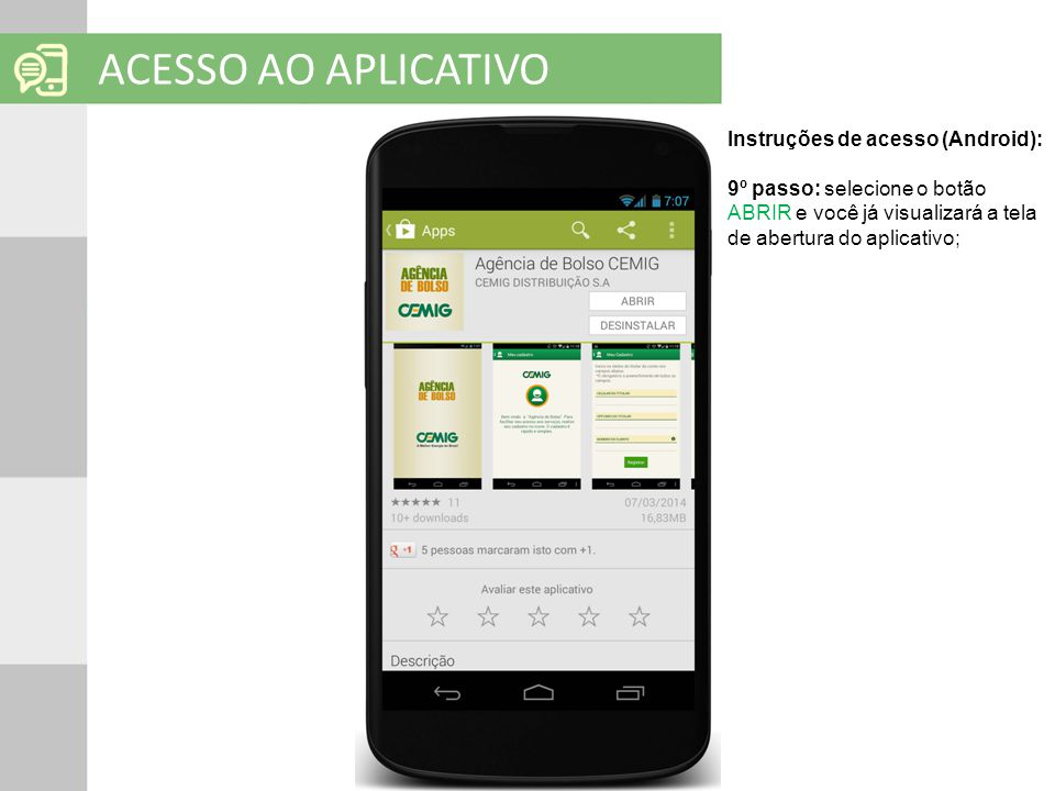 SOLUÇÕES EM MOBILIDADE Clique para editar o título mestre ACESSO AO APLICATIVO Instruções de acesso (Android): 9º passo: selecione o botão ABRIR e voc