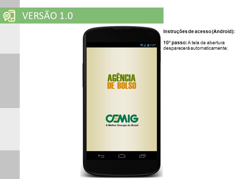 SOLUÇÕES EM MOBILIDADE Clique para editar o título mestre VERSÃO 1.0 Instruções de acesso (Android): 10º passo: A tela de abertura desparecerá automat