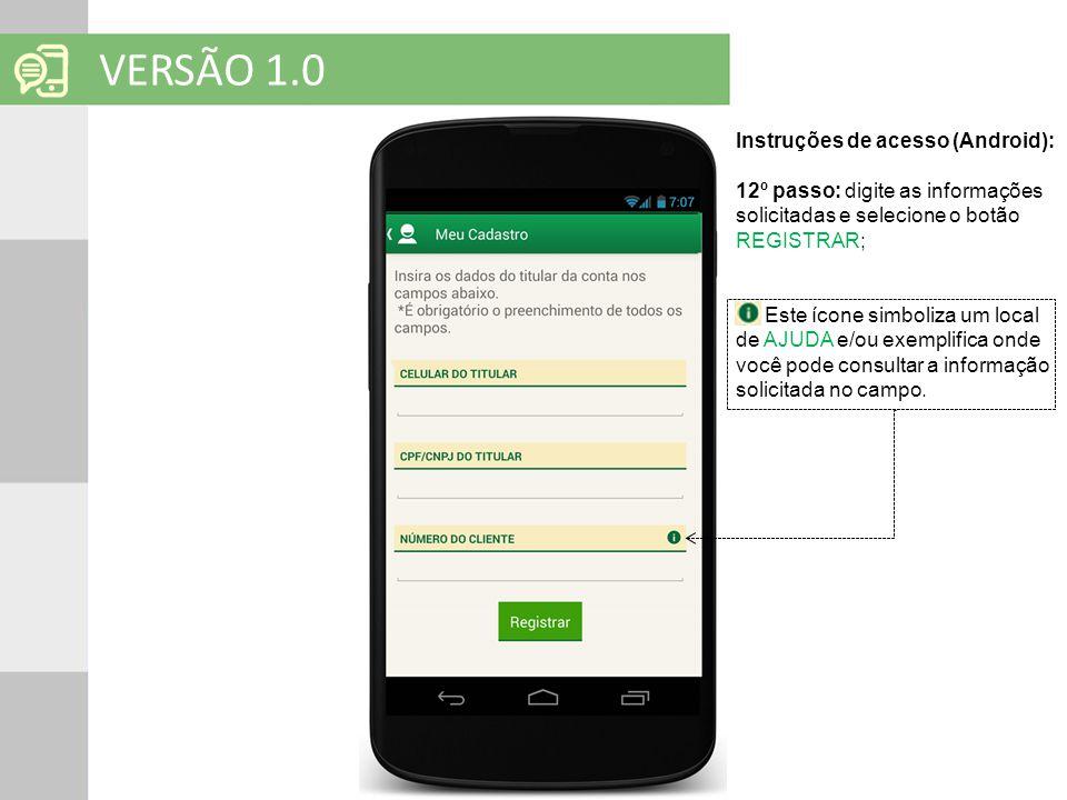 SOLUÇÕES EM MOBILIDADE Clique para editar o título mestre VERSÃO 1.0 Instruções de acesso (Android): 12º passo: digite as informações solicitadas e se