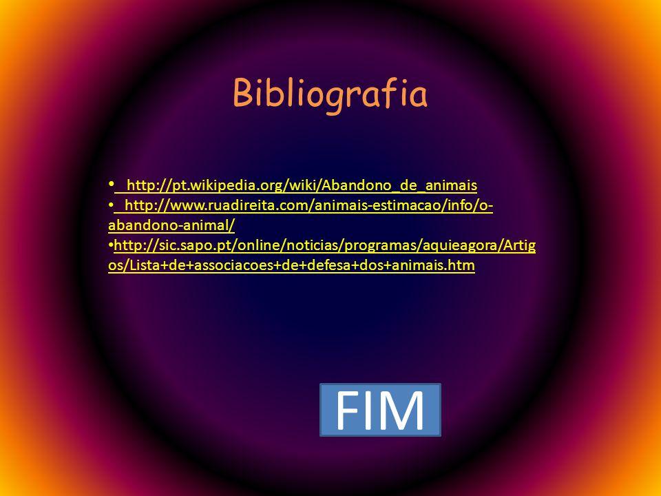 Bibliografia http://pt.wikipedia.org/wiki/Abandono_de_animais http://www.ruadireita.com/animais-estimacao/info/o- abandono-animal/ http://sic.sapo.pt/online/noticias/programas/aquieagora/Artig os/Lista+de+associacoes+de+defesa+dos+animais.htm FIM