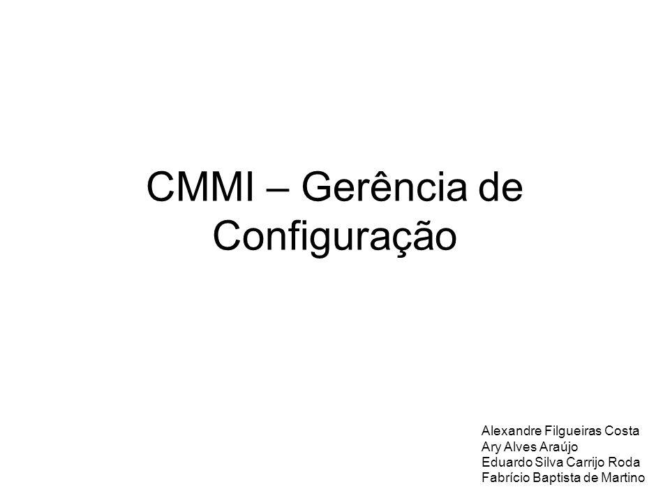 CMMI – Gerência de Configuração Alexandre Filgueiras Costa Ary Alves Araújo Eduardo Silva Carrijo Roda Fabrício Baptista de Martino