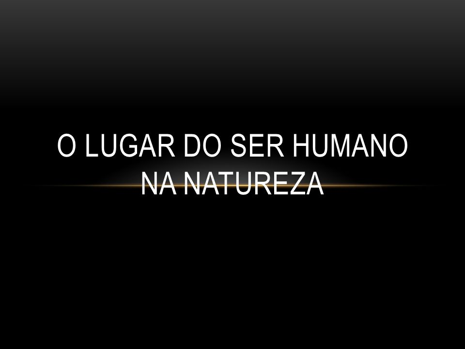 O LUGAR DO SER HUMANO NA NATUREZA