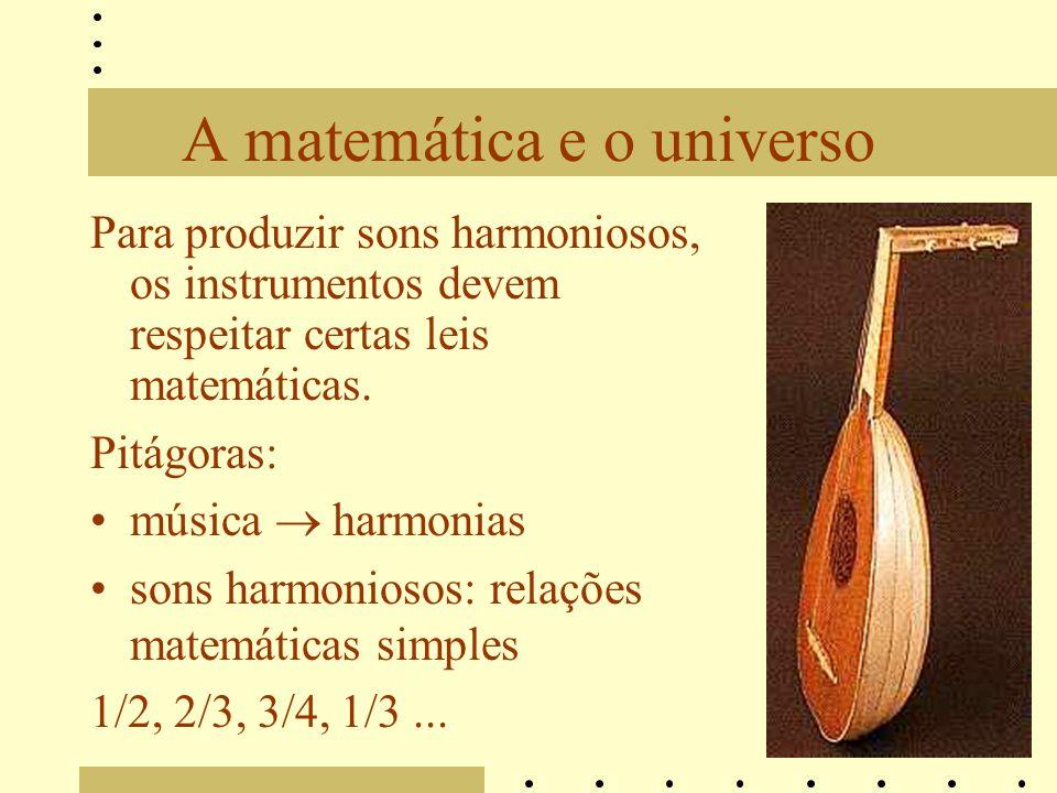 A matemática e o universo Para produzir sons harmoniosos, os instrumentos devem respeitar certas leis matemáticas. Pitágoras: música harmonias sons ha