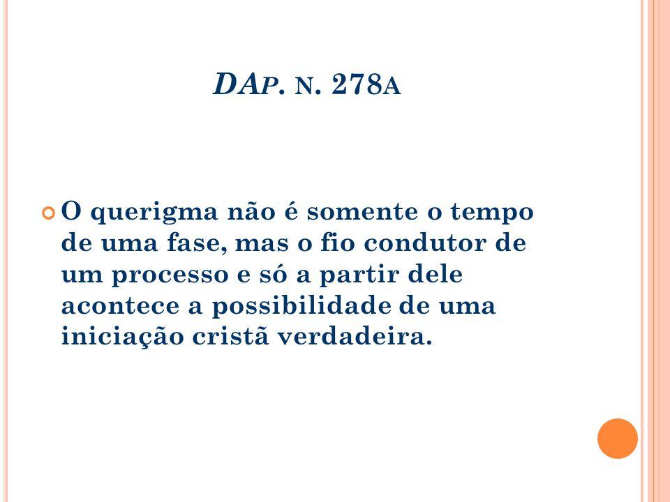 DA P. N. 278 A O querigma não é somente o tempo de uma fase, mas o fio condutor de um processo e só a partir dele acontece a possibilidade de uma inic