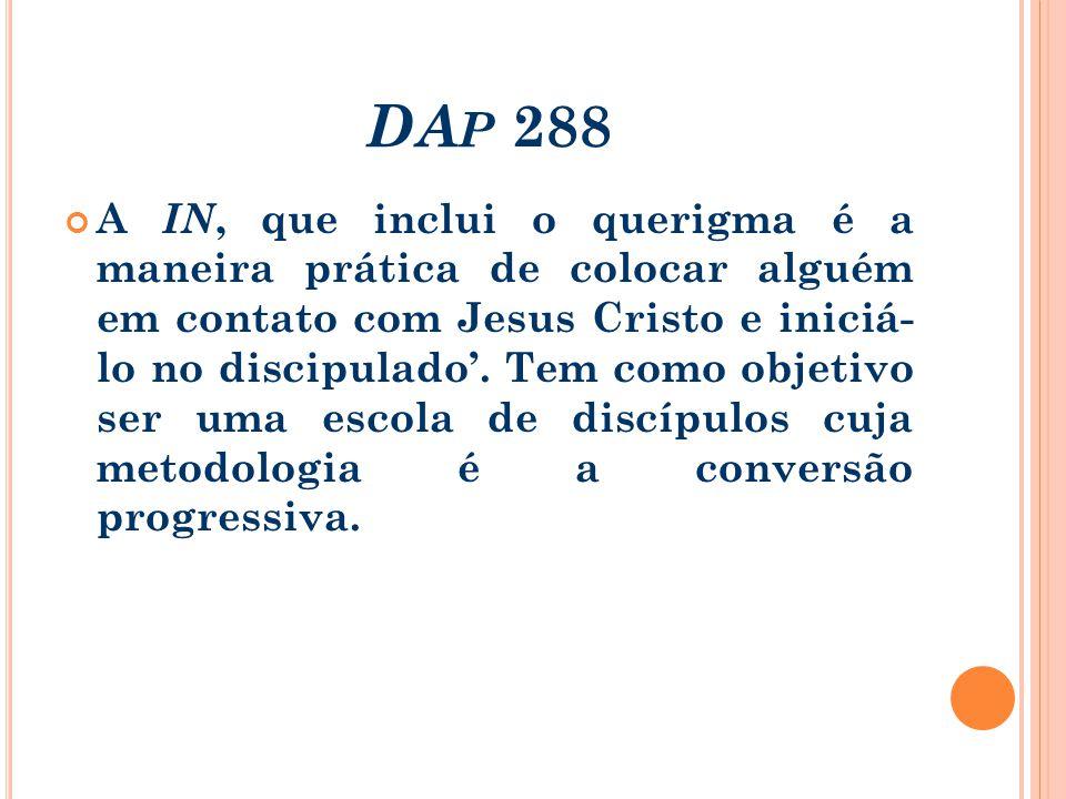 DA P 288 A IN, que inclui o querigma é a maneira prática de colocar alguém em contato com Jesus Cristo e iniciá- lo no discipulado. Tem como objetivo