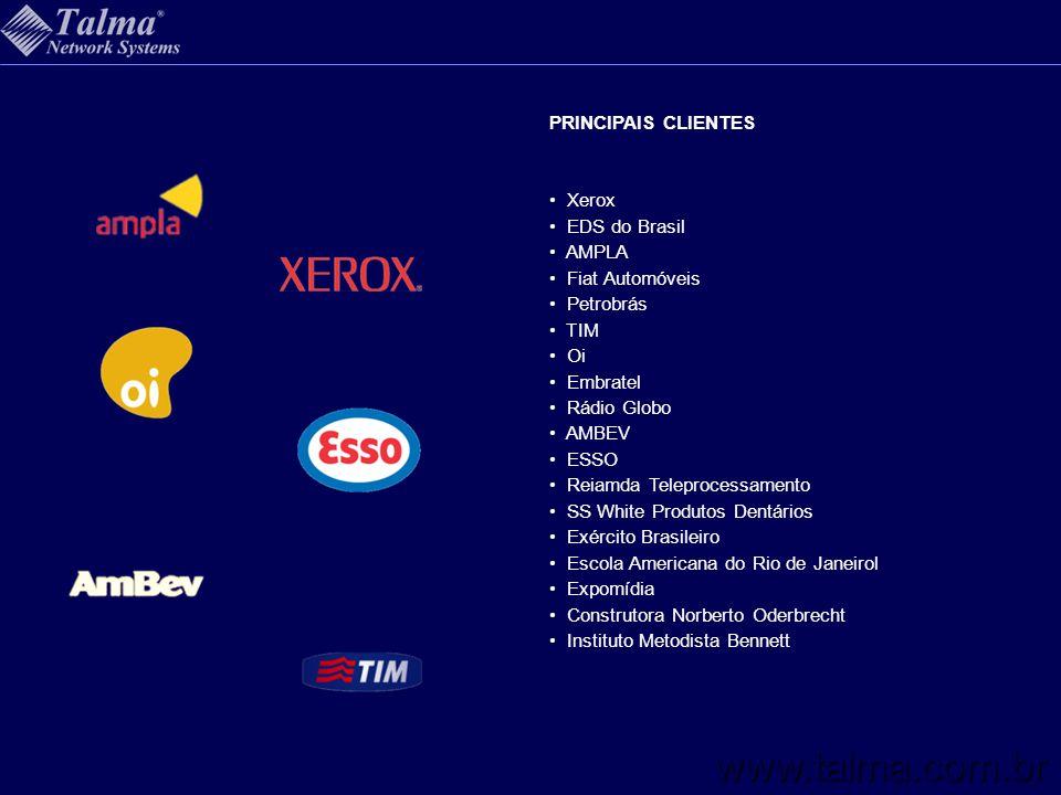 PRINCIPAIS CLIENTES Xerox EDS do Brasil AMPLA Fiat Automóveis Petrobrás TIM Oi Embratel Rádio Globo AMBEV ESSO Reiamda Teleprocessamento SS White Prod