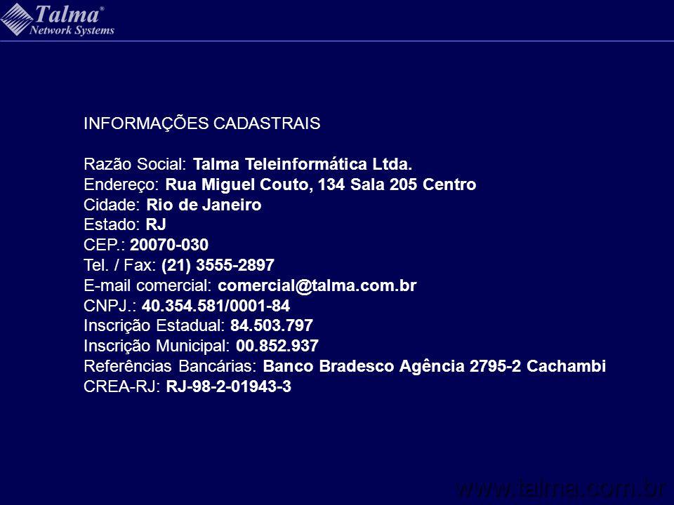 www.talma.com.br INFORMAÇÕES CADASTRAIS Razão Social: Talma Teleinformática Ltda. Endereço: Rua Miguel Couto, 134 Sala 205 Centro Cidade: Rio de Janei