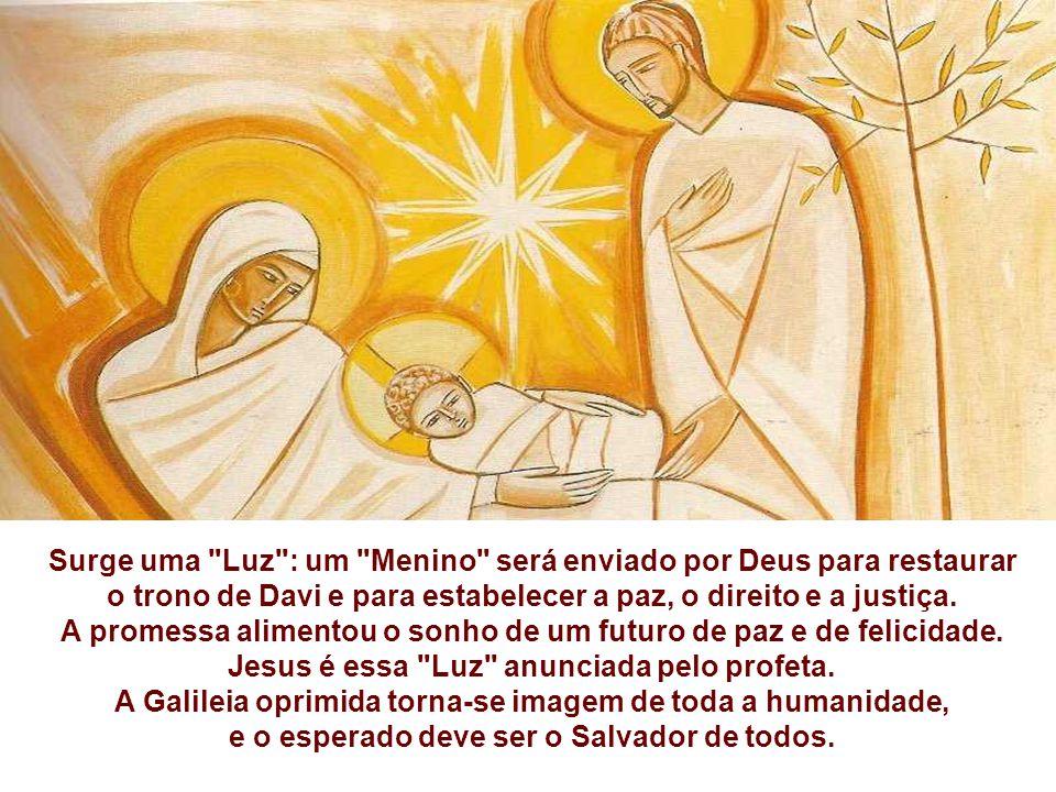 Surge uma Luz : um Menino será enviado por Deus para restaurar o trono de Davi e para estabelecer a paz, o direito e a justiça.