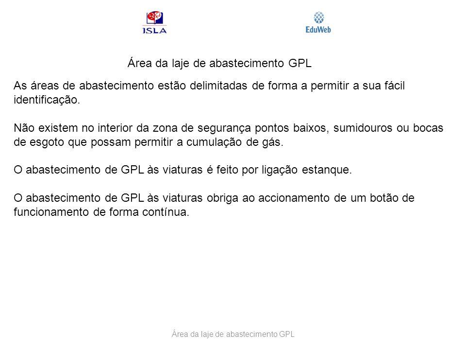 Área da laje de abastecimento GPL As áreas de abastecimento estão delimitadas de forma a permitir a sua fácil identificação. Não existem no interior d