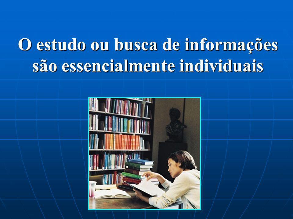 O estudo ou busca de informações são essencialmente individuais