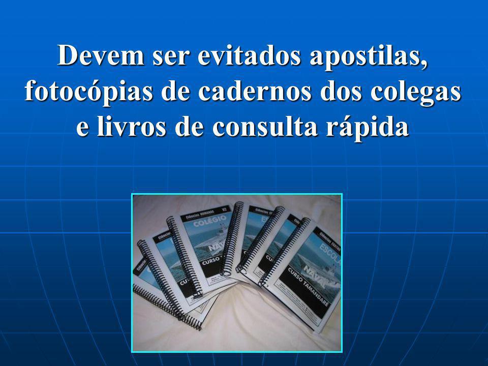 Devem ser evitados apostilas, fotocópias de cadernos dos colegas e livros de consulta rápida